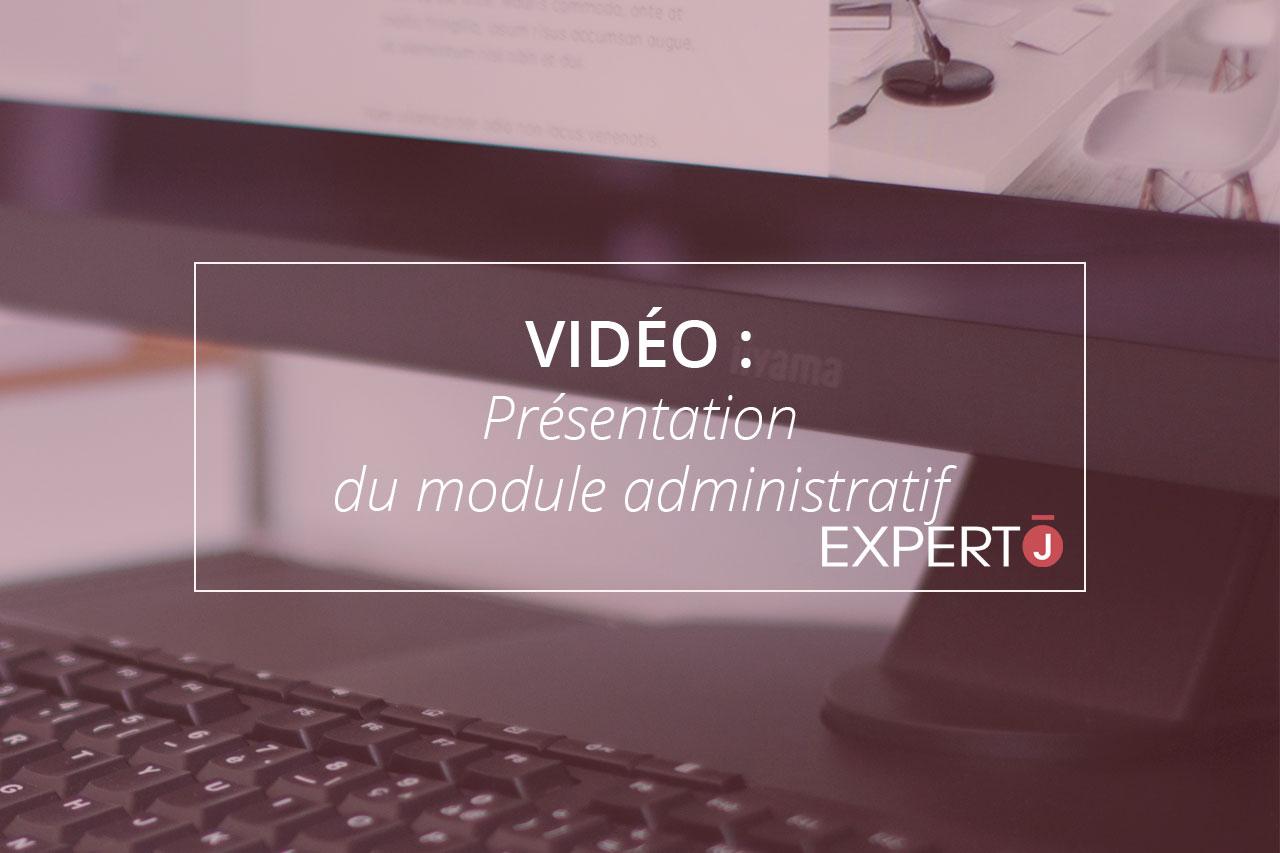 Expert.j Image à la Une Article Vidéo : Présentation du module administratif